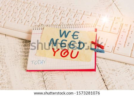 Conceptual hand writing showing We Need You. Business photo text Company wants to hire Vacancy Looking for talents Job employment notebook reminder clothespin with pinned sheet light wooden.