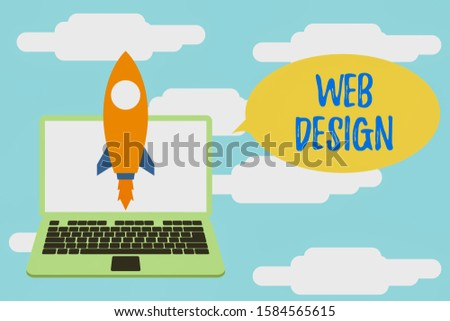 Conceptual hand writing showing Web Design. Business photo showcasing Website development Designing and process of creating websites Launching rocket up laptop Startup Developing goal objective.