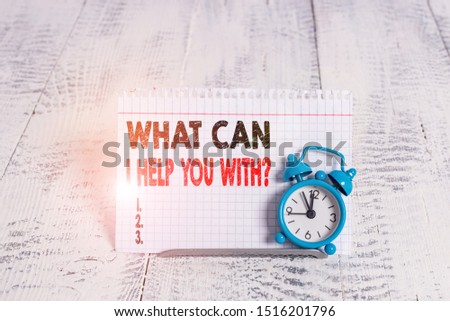 Conceptual hand writing showing What Can I Help You With Question. Business photo text Offering assistance Experts advice ideas. #1516201796