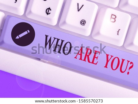 Conceptual hand writing showing Who Are You Question. Business photo showcasing asking about someone identity or demonstratingal information.