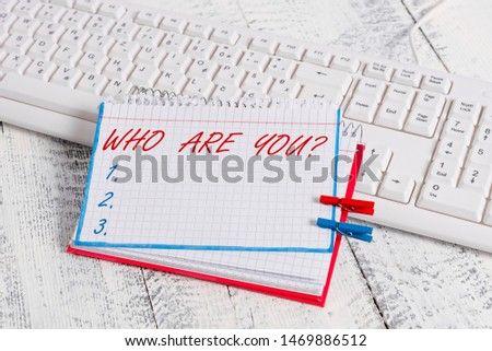 Conceptual hand writing showing Who Are You question. Business photo text asking about demonstrating identity or demonstratingal information.