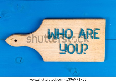 Conceptual hand writing showing Who Are You question. Business photo text asking demonstrating identity or demonstratingal information.