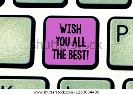 Conceptual hand writing showing Wish You All The Best. Business photo showcasing Special wishes have a good fortune lucky life Keyboard key Intention to create computer message idea. #1263034480