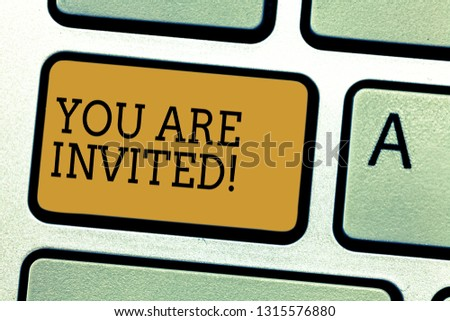 Conceptual hand writing showing You Are Invited. Business photo text Receiving and invitation for an event Join us to celebrate Keyboard key Intention to create computer message idea. #1315576880