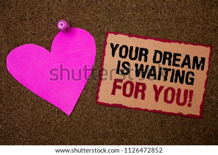 Conceptual hand writing showing Your Dream Is Waiting For You. Business photo showcasing Goal Objective Intention Target Yearning Plan Brown rug Ideas message pink heart love feelings thoughts. #1126472852