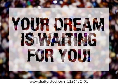 Conceptual hand writing showing Your Dream Is Waiting For You. Business photo text Goal Objective Intention Target Yearning Plan Blurry crowd thoughts stroke ideas message reflection things. #1126482401