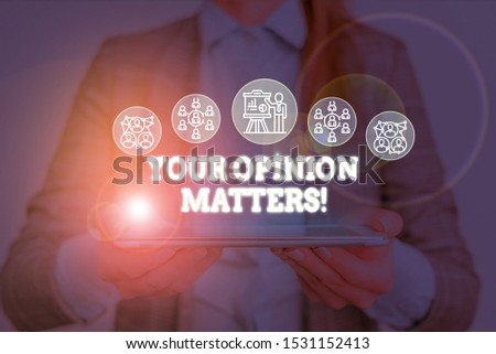 Conceptual hand writing showing Your Opinion Matters. Business photo text show you do not agree with something that just been said Woman wear work suit presenting presentation smart device.