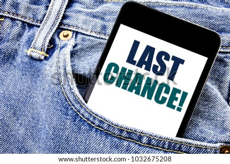 Conceptual hand writing text caption inspiration showing Last Chance. Business concept for Deadline Time Ending  Written phone mobile phone, cellphone placed in man front jeans pocket.