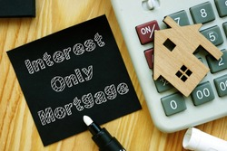 Conceptual hand written text showing Interest-Only Mortgage