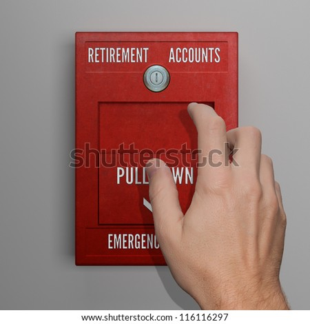 Conceptual image of hand pulling a wall-mounted red fire alarm that has the words retirement accounts on it.
