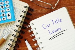 Conceptual photo about Car Title Loans with handwritten phrase.