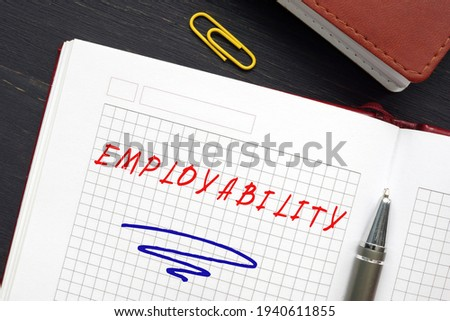 Conceptual photo about EMPLOYABILITY with handwritten text. Employabilityrefers to your ability to gain initial employment, maintain. employment, and obtain new employment if required Stock photo ©