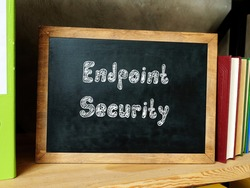 Conceptual photo about Endpoint Security with written text.