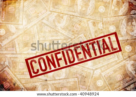 confidential information with loads of money involved. NDA. non disclosure agreement.