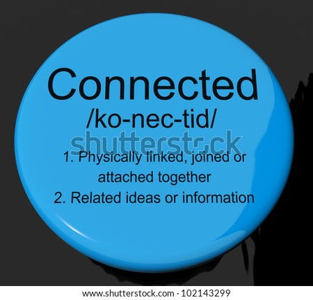 Connected Definition Button Shows Linked Joined Or Networking - stock photo
