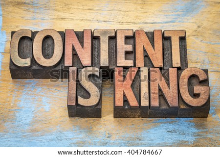 Content is king - writing and publishing wisdom - text  in vintage letterpress wood type printing blocks