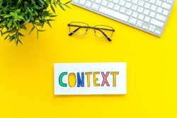 Context marketing concept. Word Context on the working table. Top view