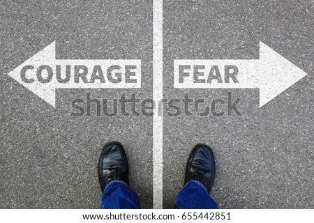 Courage and fear risk safety future strength strong business concept danger dangerous