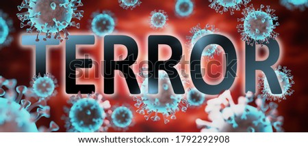 covid and terror, pictured by word terror and viruses to symbolize that terror is related to corona pandemic and that epidemic affects terror a lot, 3d illustration