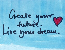 create your future and live your dream