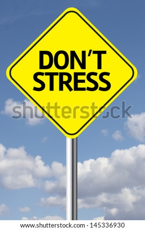 Creative sign with the message - Don't Stress