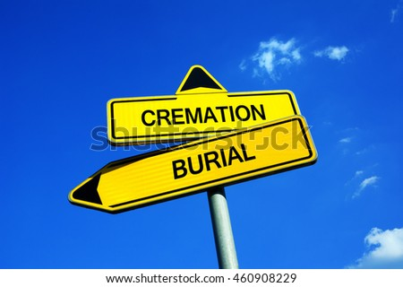 Cremation vs Burial - Traffic sign with two options - being cremated or buried after dead. Question of religion and funeral culture