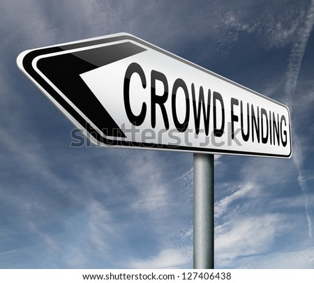 crowd funding crowdfunding or sourcefunding public money raising for a project