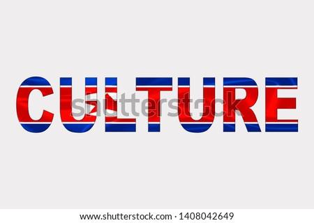 Culture word over North Korean Flag. Cultural Diversity concept.