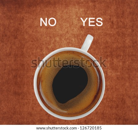 cup of coffee showing yes