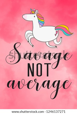 cute unicorn quote savage not average with pink background