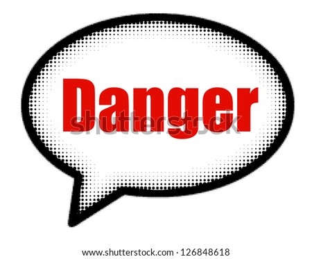 Danger sign in speech bubble