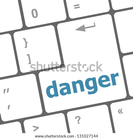 danger word on computer key. security concept, raster