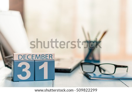 December 31st. Day 31 of month, calendar on workplace background. Winter time. New year at work concept #509822299