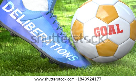 Deliberations and a life goal - pictured as word Deliberations on a football shoe to symbolize that Deliberations can impact a goal and is a factor in success in life and business, 3d illustration