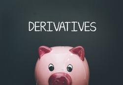 DERIVATIVES AND PIGGY BANK CONCEPT