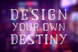 Design your own destiny. Motivational quote sign. Success motivation.