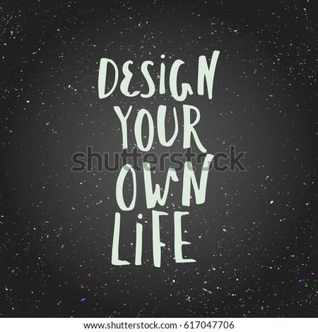 Design your own life, inspirational quote for home decor, t-shirt ...