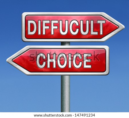 difficult choice or decision when you can't choose being doubtful or in doubt because of confusion you become insecure and indecisive act here and now