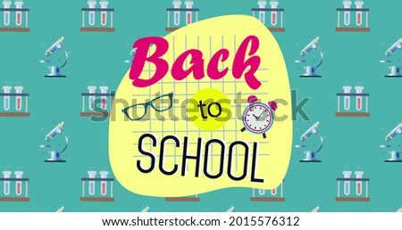 Digital image of Welcome back to school text with glasses and clock icon over multiple test tubes and microscope icons against green background