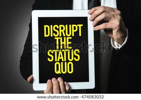 Disrupt the Status Quo #474083032
