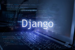 Django inscription against laptop and code background. Learn django programming language, computer courses, training.