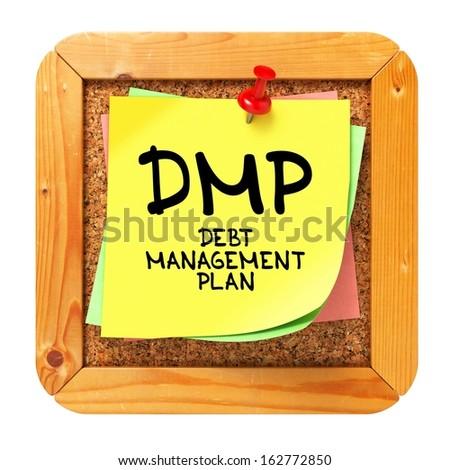 DMP - Debt Management Plan - Written on Yellow Sticker on Cork Bulletin or Message Board.