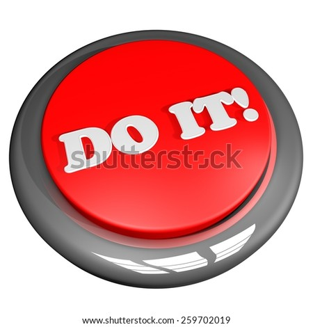 stock-photo-do-it-button-isolated-over-white-d-render-259702019.jpg