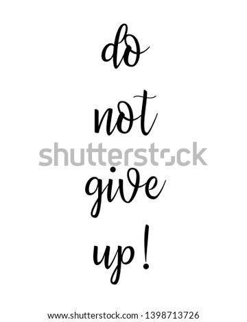 do not give up quote print. Home decoration, typography poster. Typography poster in black and white. Motivation and inspiration quote. inspirational quote isolated on the white background.