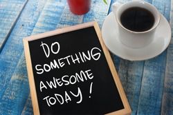 Do Something Awesome Today. Motivational inspirational quotes words. Wooden background