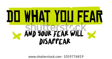 Do What You Fear And Your Fear will Disappear. Creative typographic motivational poster.