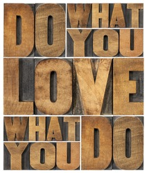 do what you love, love what you do - motivational word abstract in vintage letterpress wood type printing blocks, satisfaction and success concept