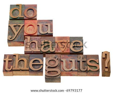 Do you have the guts - question in vintage wooden letterpress printing block, isolated on white