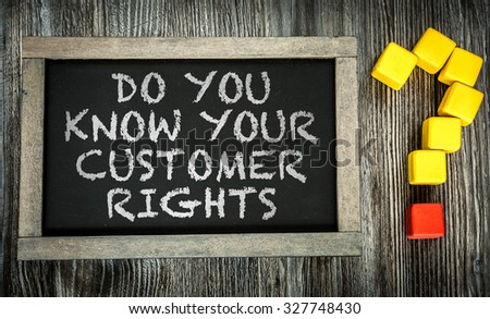 Do You Know Your Customers Rights? written on chalkboard #327748430