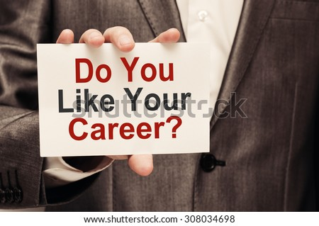 Do You Like Your Career? Man holding a card with a message text written on it